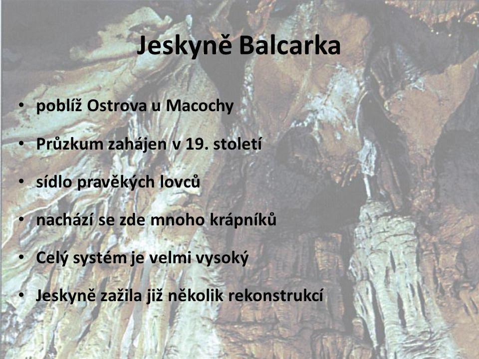 Jeskyně Balcarka poblíž Ostrova u Macochy Průzkum zahájen v 19. století sídlo pravěkých lovců nachází se zde mnoho krápníků Celý systém je velmi vysok