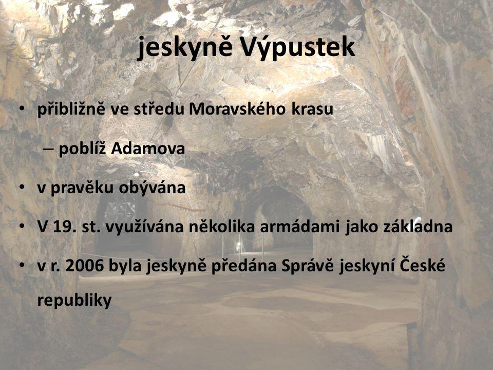 jeskyně Výpustek přibližně ve středu Moravského krasu – poblíž Adamova v pravěku obývána V 19. st. využívána několika armádami jako základna v r. 2006