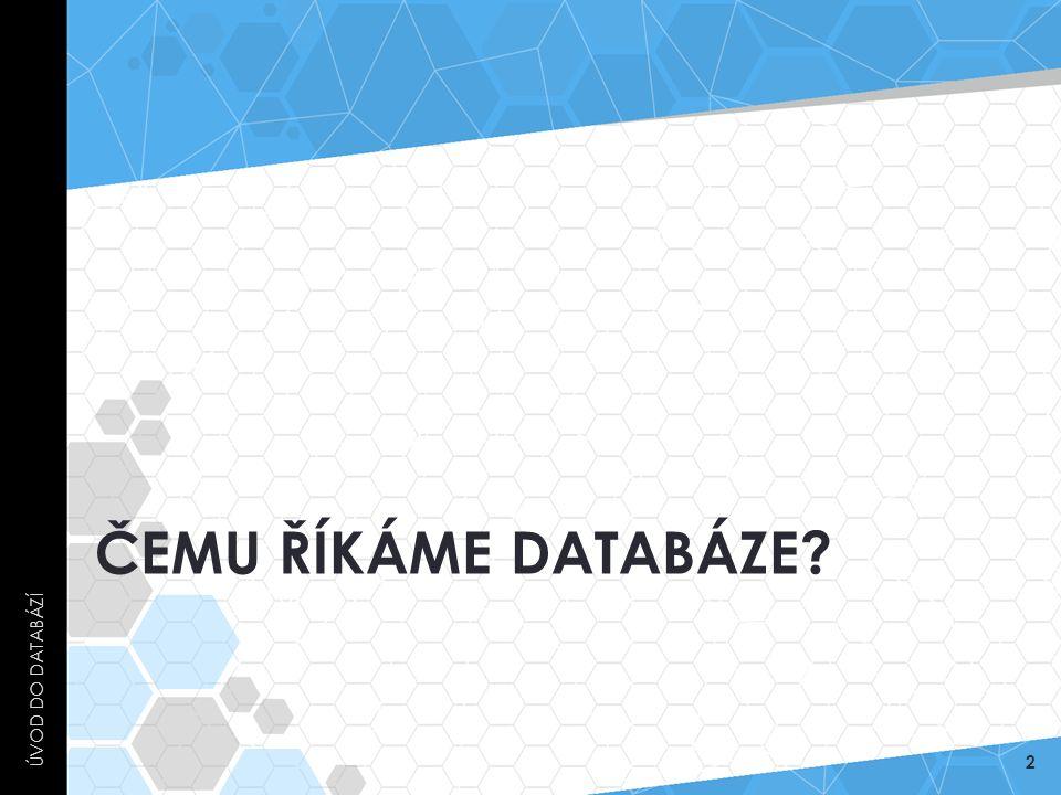DATABÁZE  Databáze (neboli datová základna ) je určitá uspořádaná množina informací (dat) uložená na paměťovém médiu.
