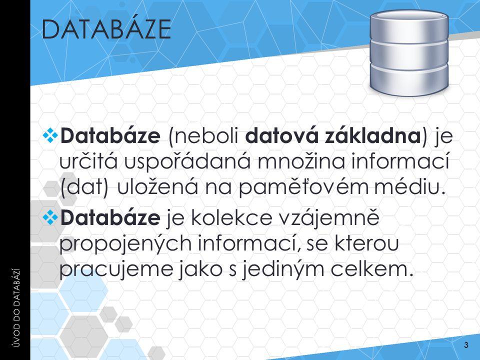 DATABÁZE  Databáze (neboli datová základna ) je určitá uspořádaná množina informací (dat) uložená na paměťovém médiu.  Databáze je kolekce vzájemně