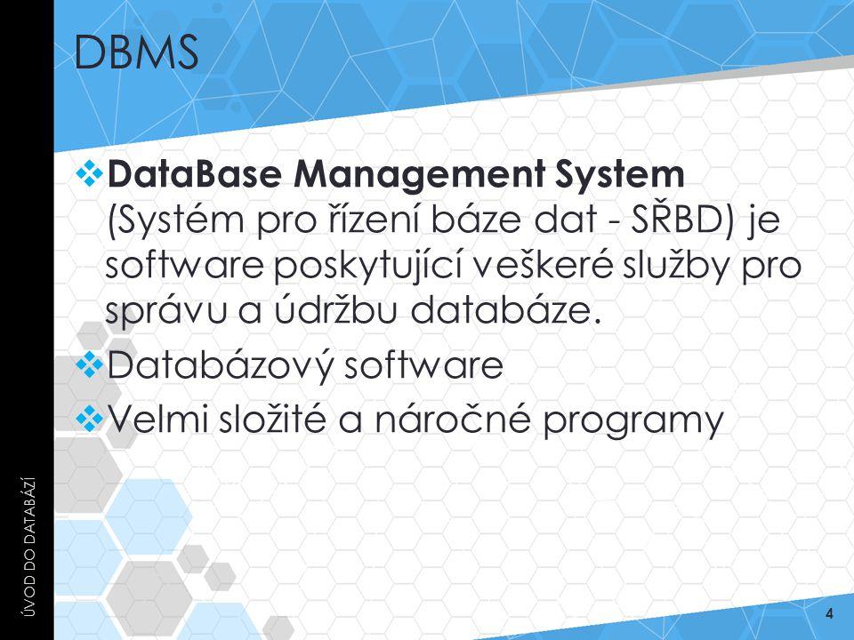 DBMS  DataBase Management System (Systém pro řízení báze dat - SŘBD) je software poskytující veškeré služby pro správu a údržbu databáze.  Databázov