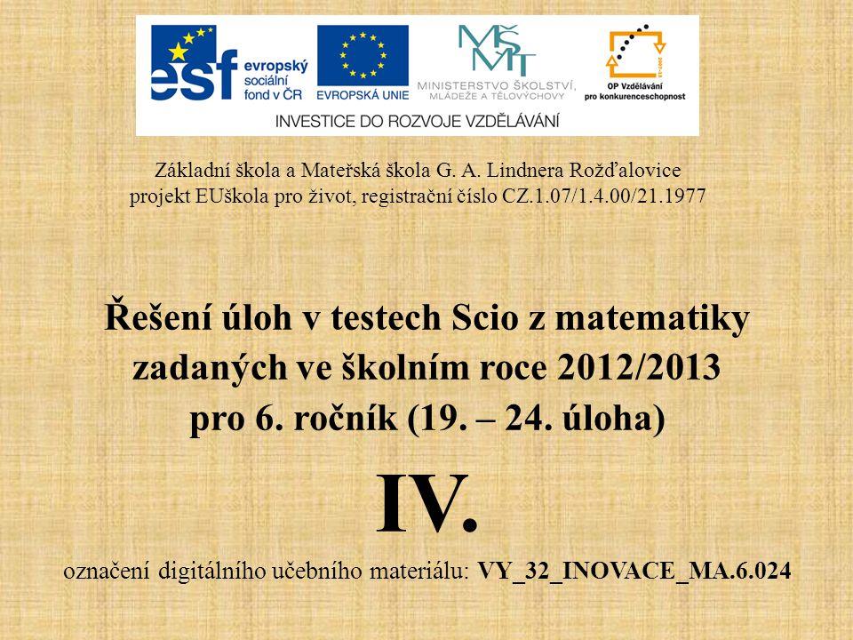 Řešení úloh v testech Scio z matematiky zadaných ve školním roce 2012/2013 pro 6. ročník (19. – 24. úloha) IV. označení digitálního učebního materiálu