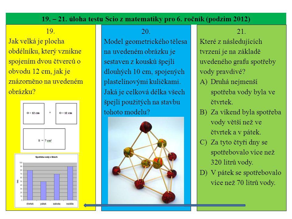 19. – 21. úloha testu Scio z matematiky pro 6. ročník (podzim 2012) 19. Jak velká je plocha obdélníku, který vznikne spojením dvou čtverců o obvodu 12