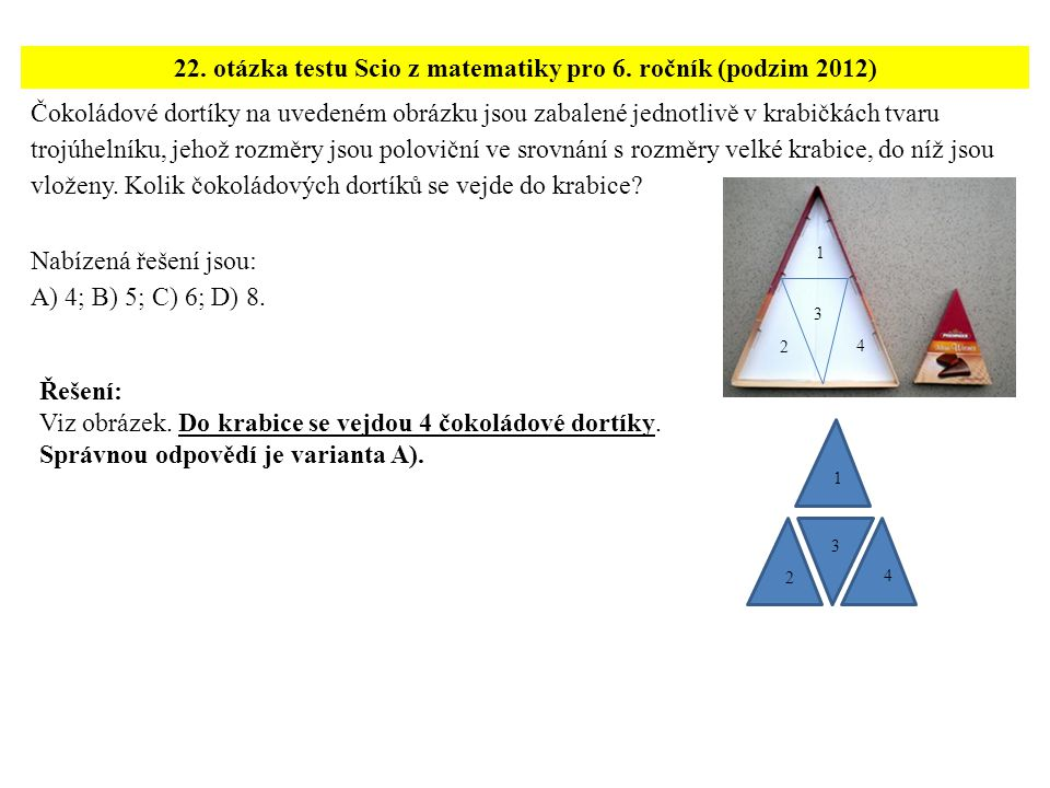 Čokoládové dortíky na uvedeném obrázku jsou zabalené jednotlivě v krabičkách tvaru trojúhelníku, jehož rozměry jsou poloviční ve srovnání s rozměry ve