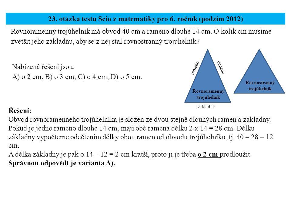 Rovnoramenný trojúhelník má obvod 40 cm a rameno dlouhé 14 cm. O kolik cm musíme zvětšit jeho základnu, aby se z něj stal rovnostranný trojúhelník? 23