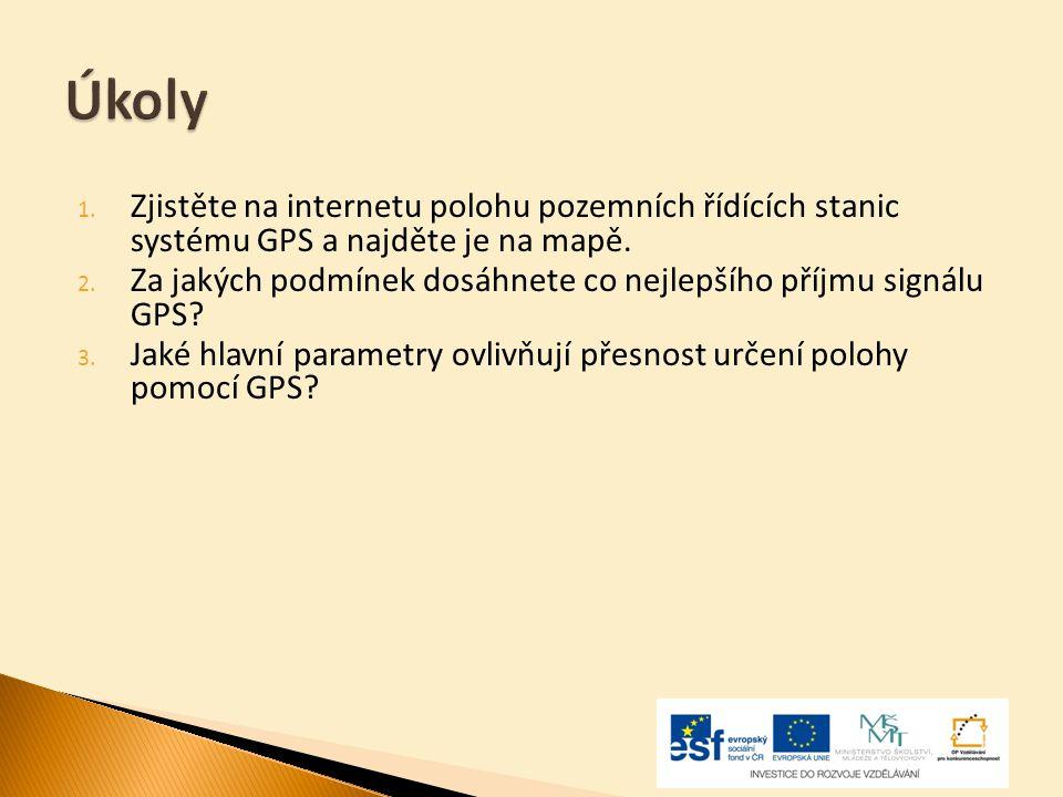 1. Zjistěte na internetu polohu pozemních řídících stanic systému GPS a najděte je na mapě. 2. Za jakých podmínek dosáhnete co nejlepšího příjmu signá