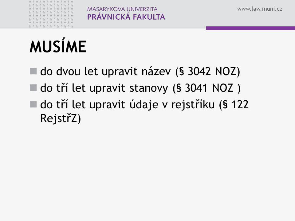 www.law.muni.cz MUSÍME do dvou let upravit název (§ 3042 NOZ) do tří let upravit stanovy (§ 3041 NOZ ) do tří let upravit údaje v rejstříku (§ 122 RejstřZ)