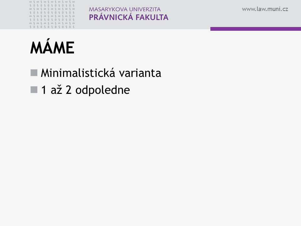 www.law.muni.cz MÁME Minimalistická varianta 1 až 2 odpoledne