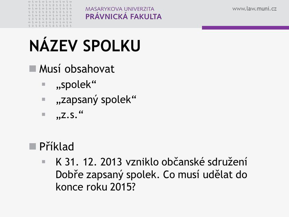 """www.law.muni.cz NÁZEV SPOLKU Musí obsahovat  """"spolek  """"zapsaný spolek  """"z.s. Příklad  K 31."""
