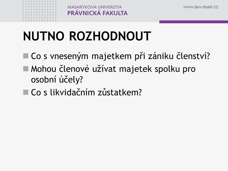 www.law.muni.cz NUTNO ROZHODNOUT Co s vneseným majetkem při zániku členství.