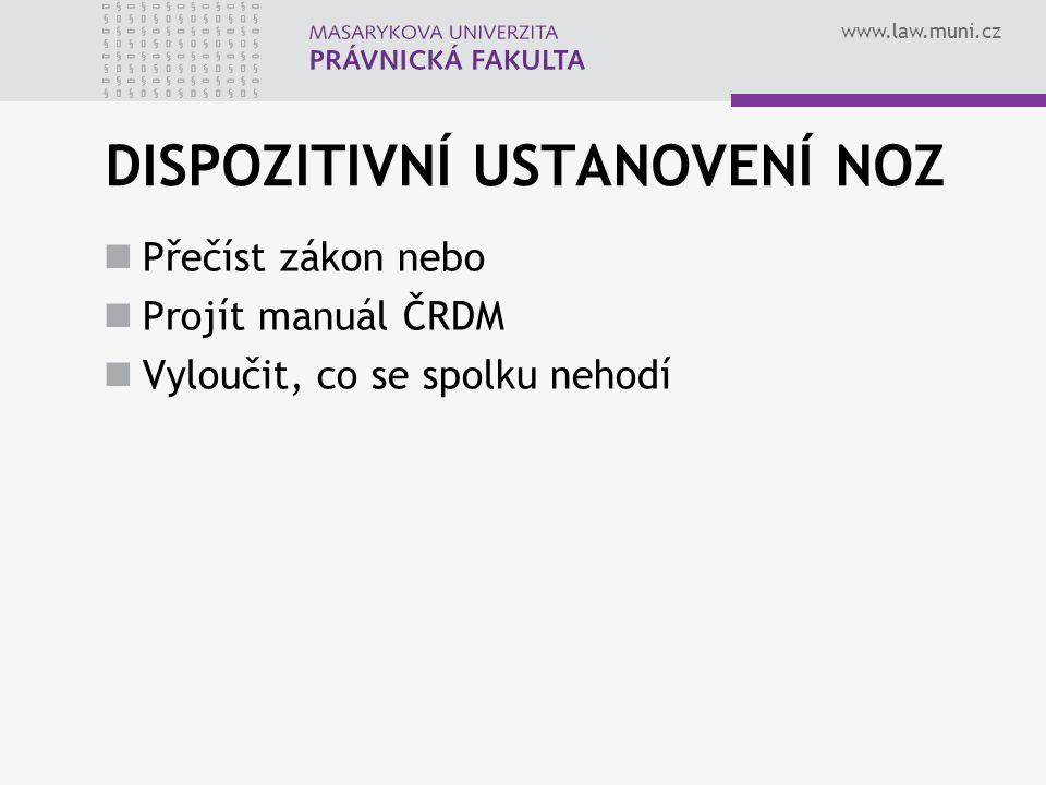 www.law.muni.cz DISPOZITIVNÍ USTANOVENÍ NOZ Přečíst zákon nebo Projít manuál ČRDM Vyloučit, co se spolku nehodí