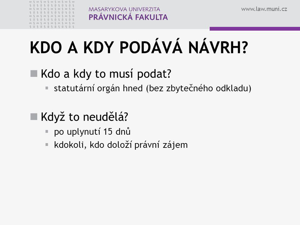 www.law.muni.cz KDO A KDY PODÁVÁ NÁVRH.Kdo a kdy to musí podat.