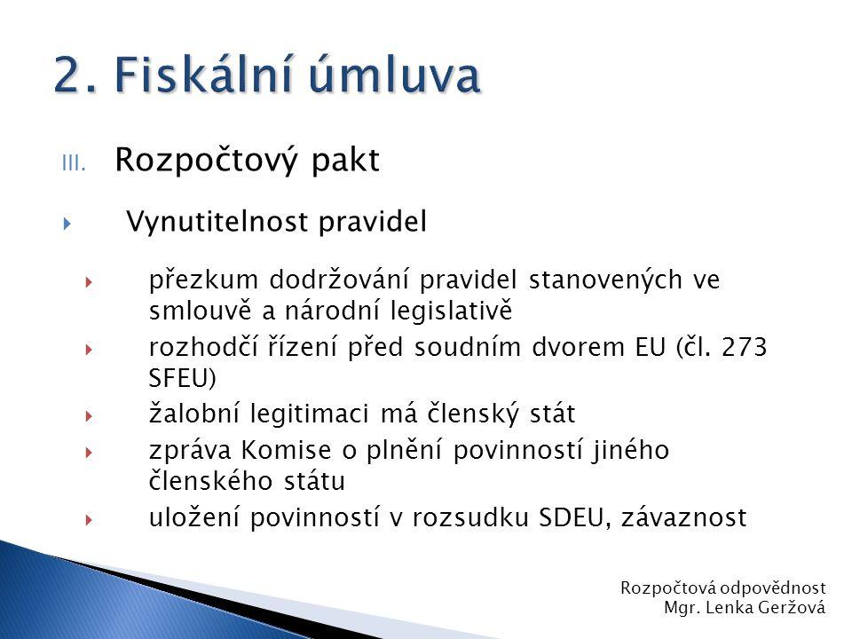 III. Rozpočtový pakt  Vynutitelnost pravidel  přezkum dodržování pravidel stanovených ve smlouvě a národní legislativě  rozhodčí řízení před soudní