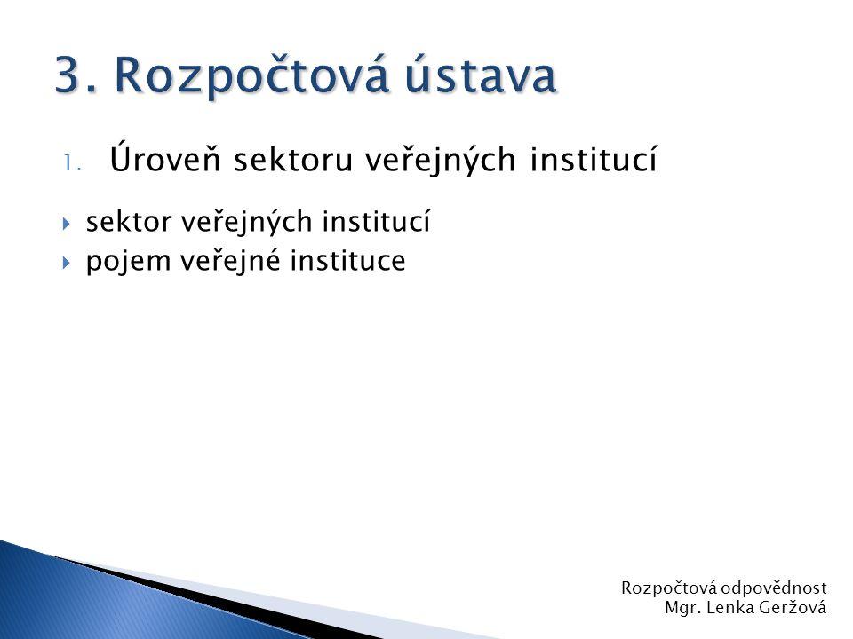 1. Úroveň sektoru veřejných institucí  sektor veřejných institucí  pojem veřejné instituce Rozpočtová odpovědnost Mgr. Lenka Geržová