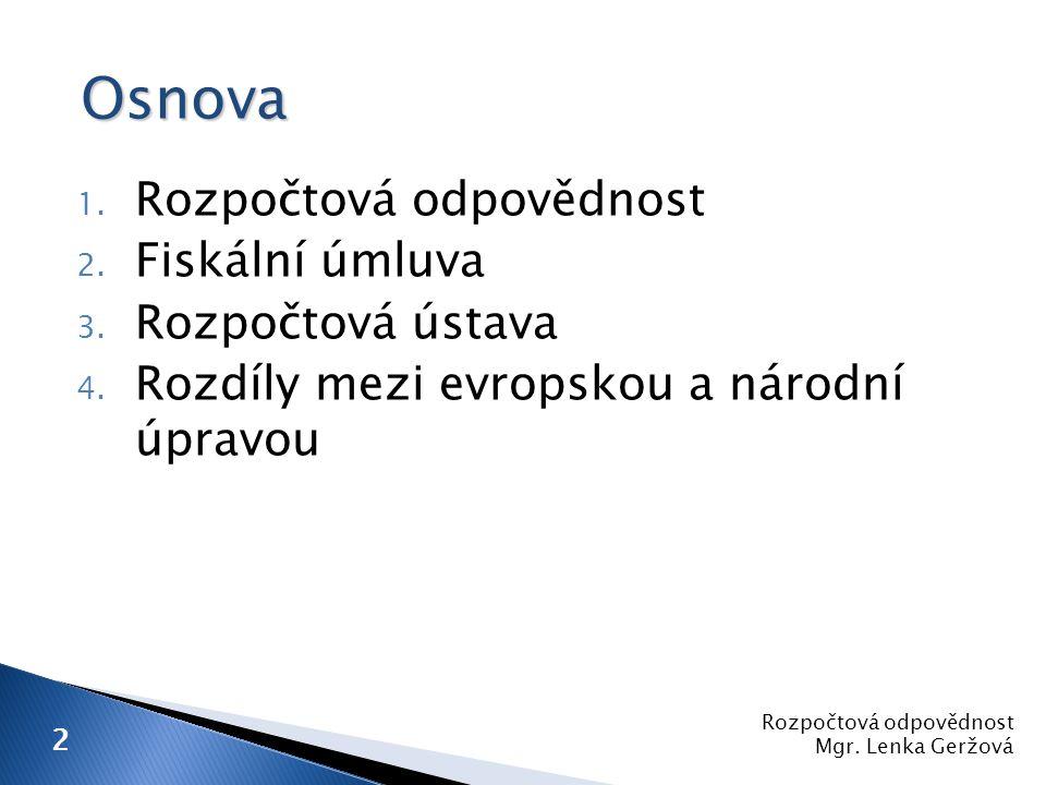 1. Rozpočtová odpovědnost 2. Fiskální úmluva 3. Rozpočtová ústava 4. Rozdíly mezi evropskou a národní úpravou 2 Osnova Rozpočtová odpovědnost Mgr. Len