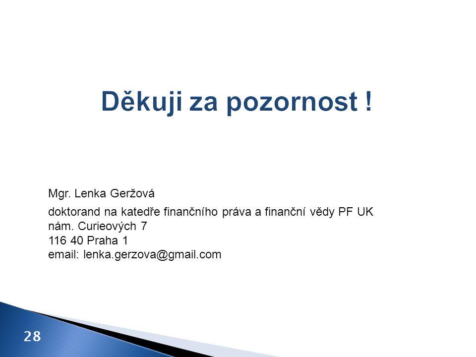 doktorand na katedře finančního práva a finanční vědy PF UK nám. Curieových 7 116 40 Praha 1 email: lenka.gerzova@gmail.com 28