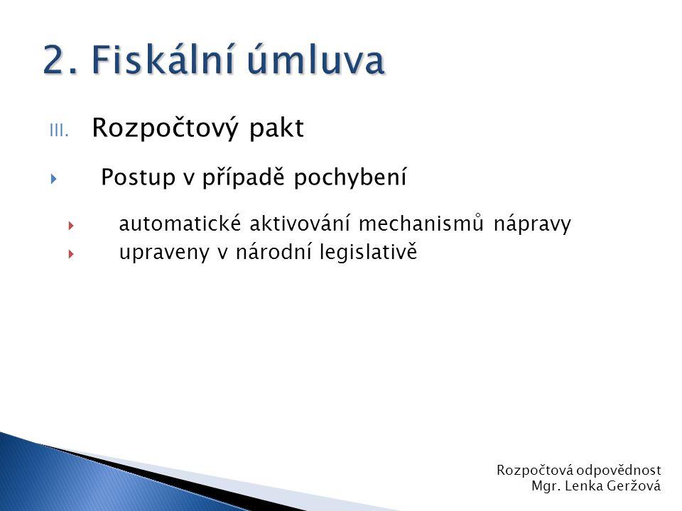 III. Rozpočtový pakt  Postup v případě pochybení  automatické aktivování mechanismů nápravy  upraveny v národní legislativě Rozpočtová odpovědnost