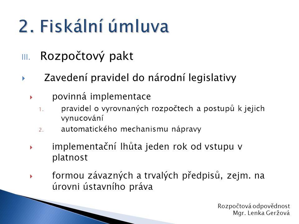 III. Rozpočtový pakt  Zavedení pravidel do národní legislativy  povinná implementace 1. pravidel o vyrovnaných rozpočtech a postupů k jejich vynucov