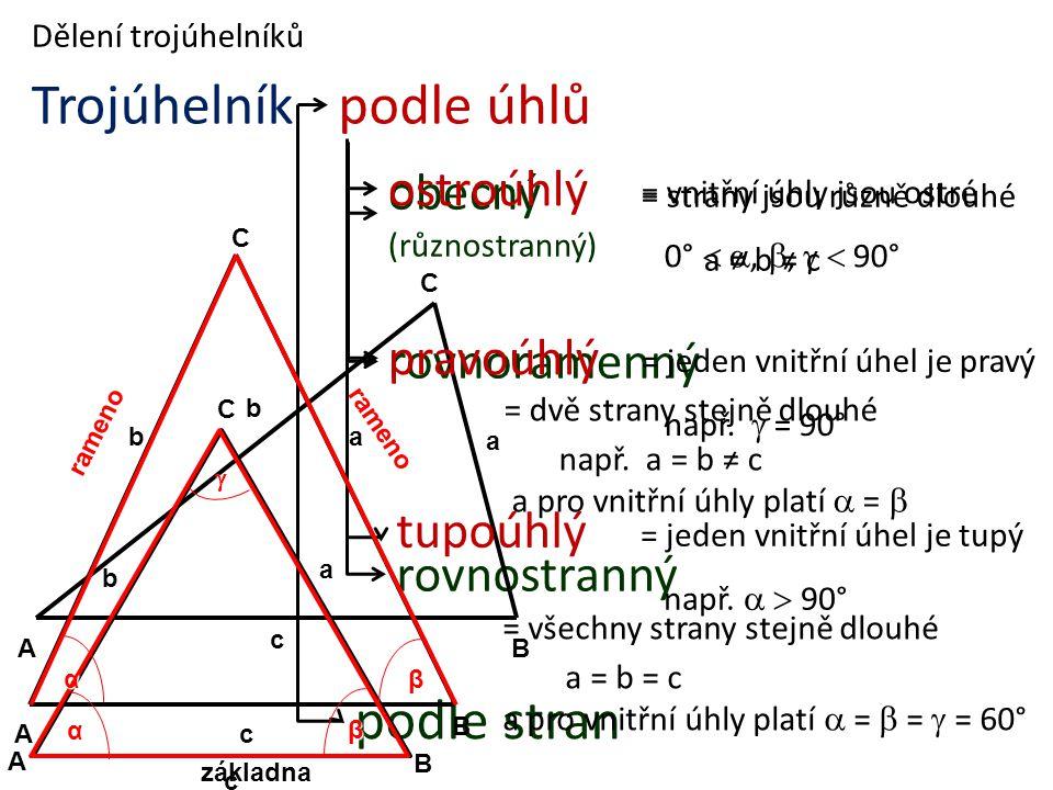Trojúhelník podle stran Dělení trojúhelníků podle úhlů obecný (různostranný) rovnostranný rovnoramenný = strany jsou různě dlouhé a ≠ b ≠ c = dvě stra