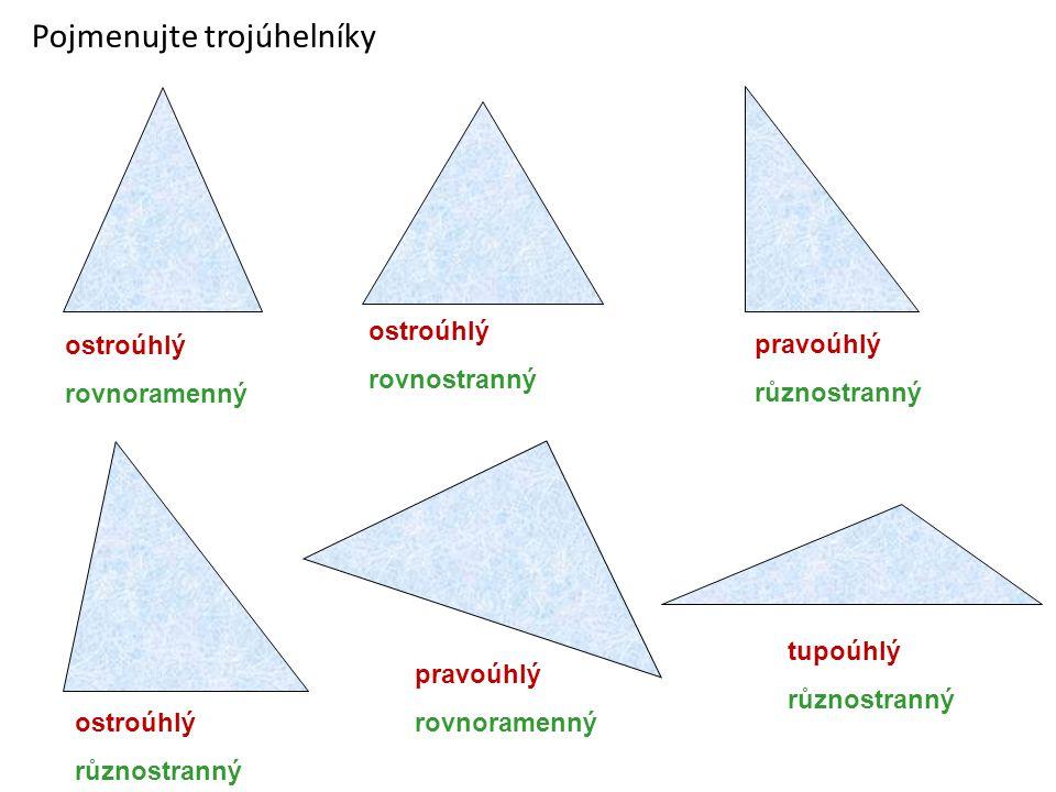 ostroúhlý rovnoramenný Přemýšlejte ostroúhlý rovnostranný pravoúhlý různostranný ostroúhlý různostranný pravoúhlý rovnoramenný tupoúhlý různostranný pravoúhlý rovnostranný .
