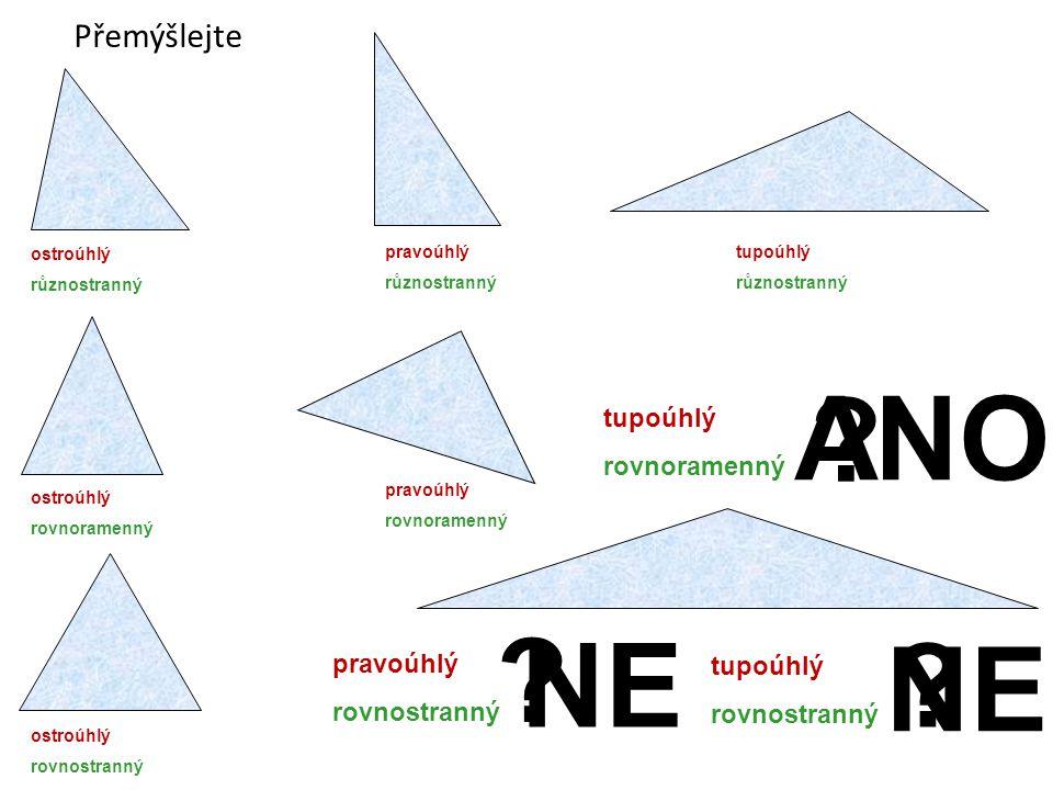 ostroúhlý rovnoramenný Přemýšlejte ostroúhlý rovnostranný pravoúhlý různostranný ostroúhlý různostranný pravoúhlý rovnoramenný tupoúhlý různostranný p