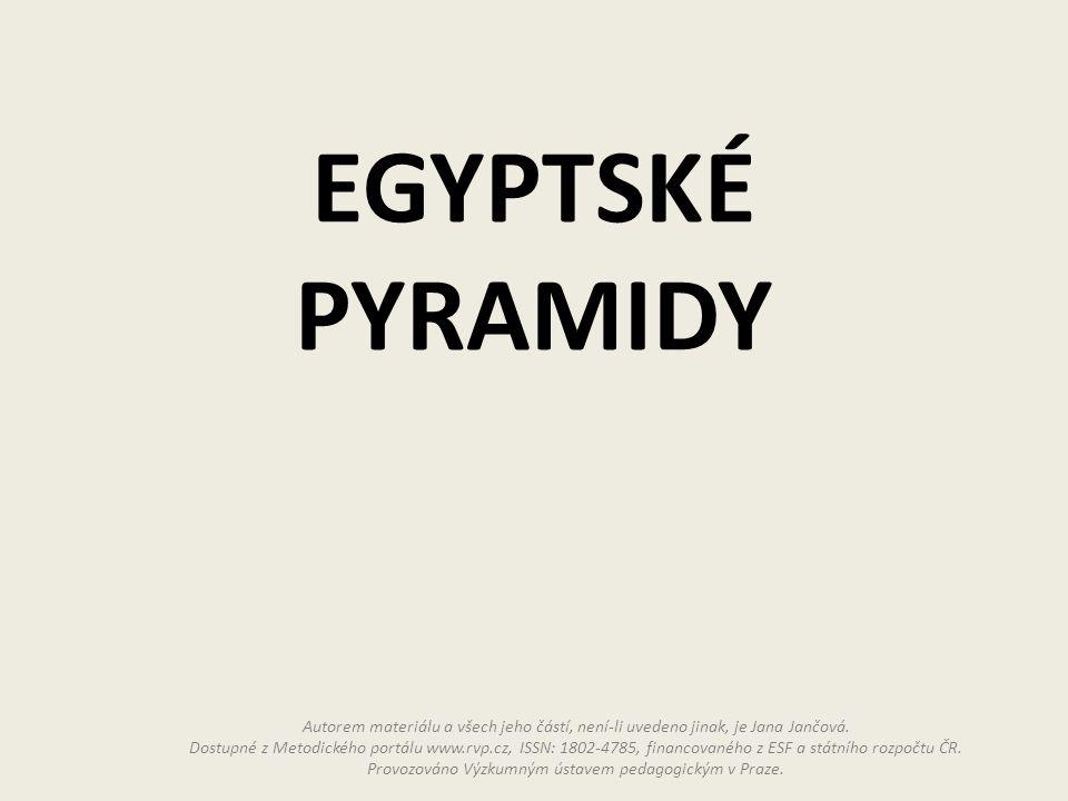 Zdroje Všechny uveřejněné odkazy jsou dostupné pod licencí Creative Commons na WWW: http://commons.wikimedia.org/wiki/File:Giza-pyramids-panorama.jpg http://commons.wikimedia.org/wiki/File:Great_Sphinx_of_Giza_2.jpg http://commons.wikimedia.org/wiki/File:Ancient_Egypt-Antico_Egitto-Giza_Sfinge-bis-e-DSC00621.JPG http://commons.wikimedia.org/wiki/File:Djoser_IMG_0983.1858.JPG http://commons.wikimedia.org/wiki/File:Saqqara-djoser.2010.jpg http://commons.wikimedia.org/wiki/File:Gizeh_Cheops_BW_1.jpg http://commons.wikimedia.org/wiki/File:Cheops_pyramid_02.jpg