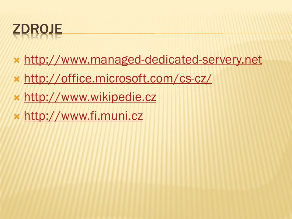  http://www.managed-dedicated-servery.net http://www.managed-dedicated-servery.net  http://office.microsoft.com/cs-cz/ http://office.microsoft.com/cs-cz/  http://www.wikipedie.cz http://www.wikipedie.cz  http://www.fi.muni.cz http://www.fi.muni.cz