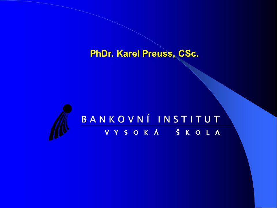 PhDr. Karel Preuss, CSc. B A N K O V N Í I N S T I T U T V Y S O K Á Š K O L A