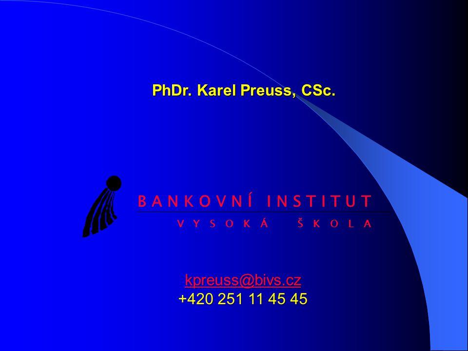 PhDr. Karel Preuss, CSc. B A N K O V N Í I N S T I T U T V Y S O K Á Š K O L A kpreuss@bivs.cz kpreuss@bivs.cz +420 251 11 45 45