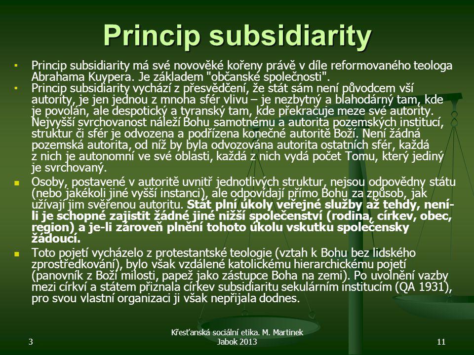 3 Křesťanská sociální etika. M. Martinek Jabok 201311 Princip subsidiarity ▪ ▪Princip subsidiarity má své novověké kořeny právě v díle reformovaného t