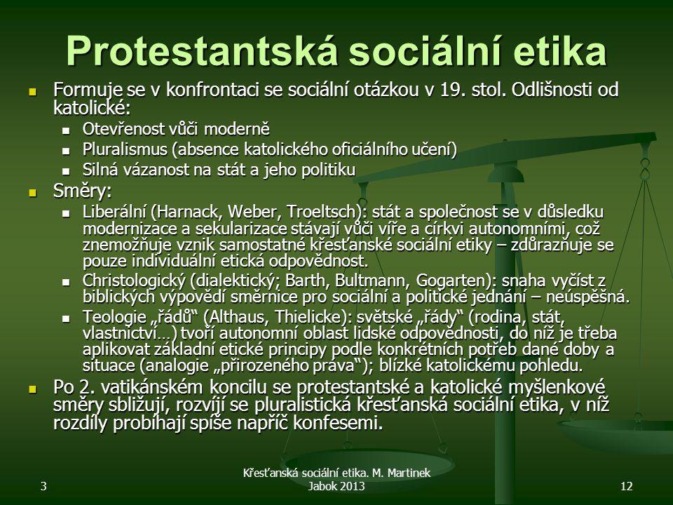 3 Křesťanská sociální etika. M. Martinek Jabok 201312 Protestantská sociální etika Formuje se v konfrontaci se sociální otázkou v 19. stol. Odlišnosti