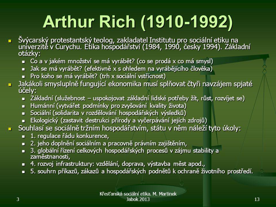 3 Křesťanská sociální etika. M. Martinek Jabok 201313 Arthur Rich (1910-1992) Švýcarský protestantský teolog, zakladatel Institutu pro sociální etiku