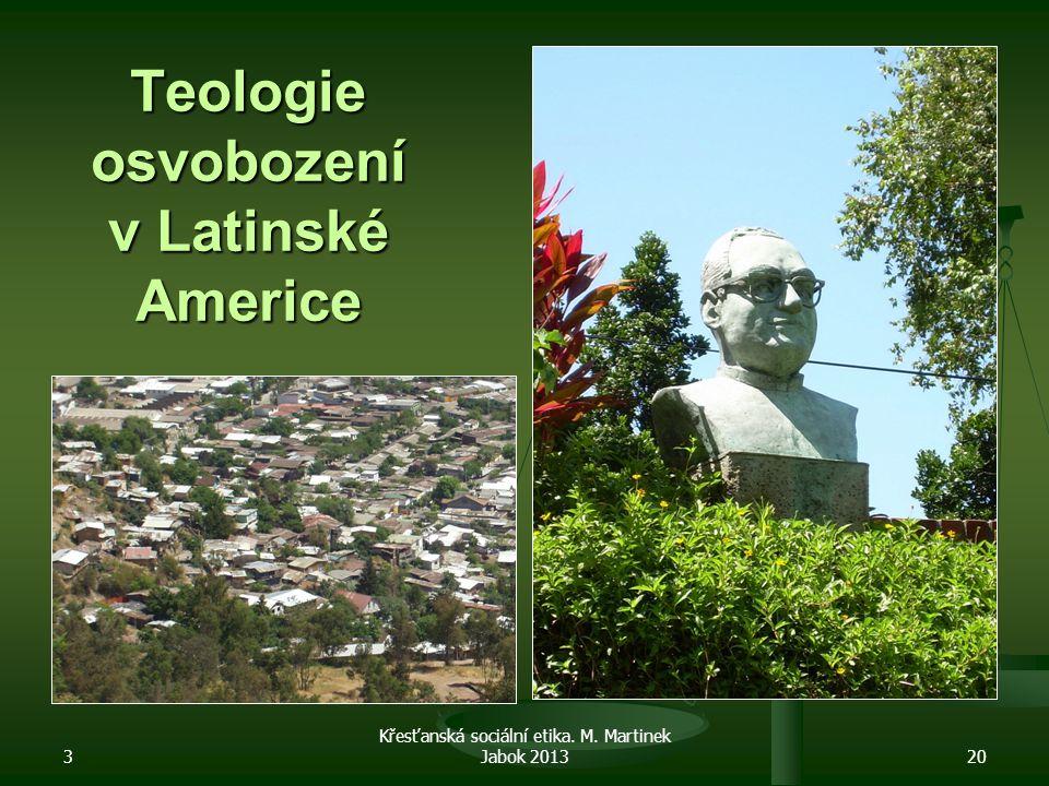 3 Křesťanská sociální etika. M. Martinek Jabok 201320 Teologie osvobození v Latinské Americe