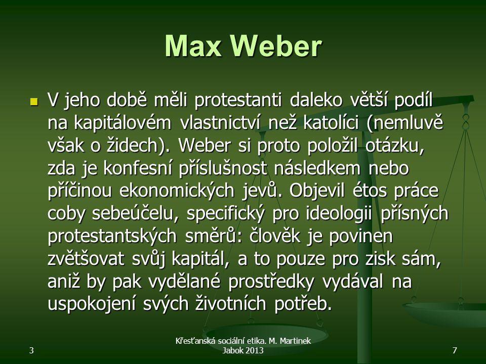 Max Weber V jeho době měli protestanti daleko větší podíl na kapitálovém vlastnictví než katolíci (nemluvě však o židech). Weber si proto položil otáz