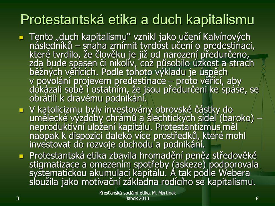 """3 8 Protestantská etika a duch kapitalismu Tento """"duch kapitalismu vznikl jako učení Kalvínových následníků – snaha zmírnit tvrdost učení o predestinaci, které tvrdilo, že člověku je již od narození předurčeno, zda bude spasen či nikoliv, což působilo úzkost a strach běžných věřících."""