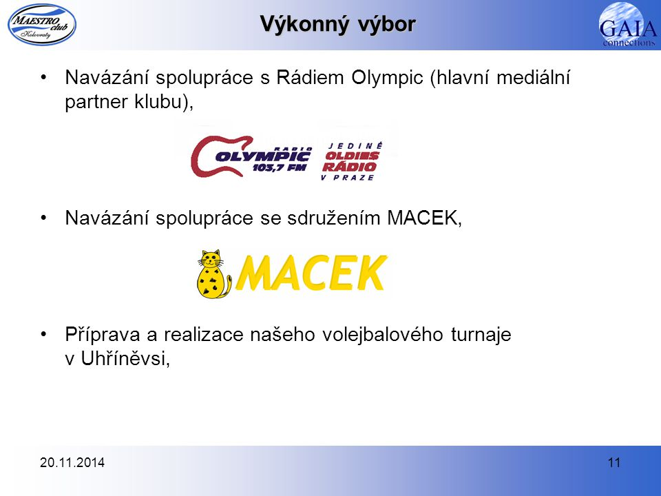20.11.201411 Výkonný výbor Navázání spolupráce s Rádiem Olympic (hlavní mediální partner klubu), Navázání spolupráce se sdružením MACEK, Příprava a re