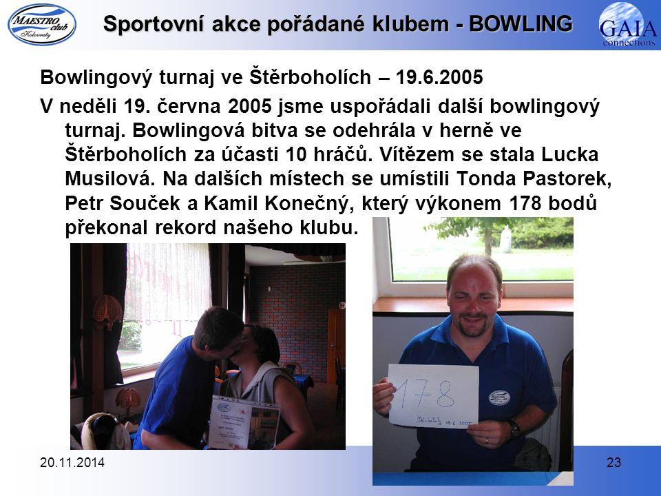 20.11.201423 Sportovní akce pořádané klubem - BOWLING Bowlingový turnaj ve Štěrboholích – 19.6.2005 V neděli 19. června 2005 jsme uspořádali další bow