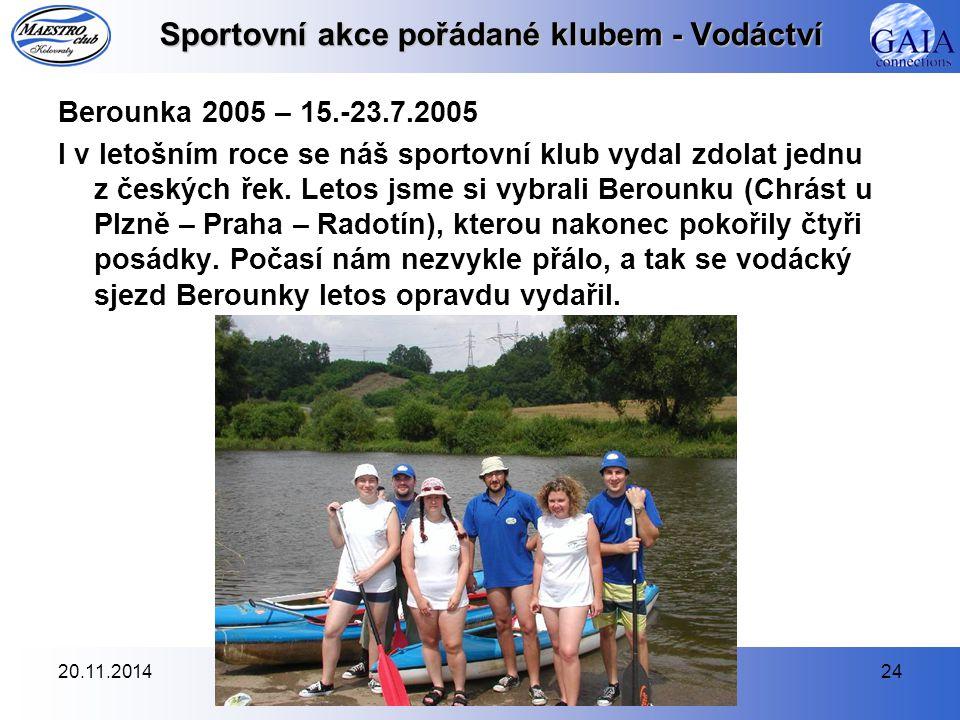 20.11.201424 Sportovní akce pořádané klubem - Vodáctví Berounka 2005 – 15.-23.7.2005 I v letošním roce se náš sportovní klub vydal zdolat jednu z česk