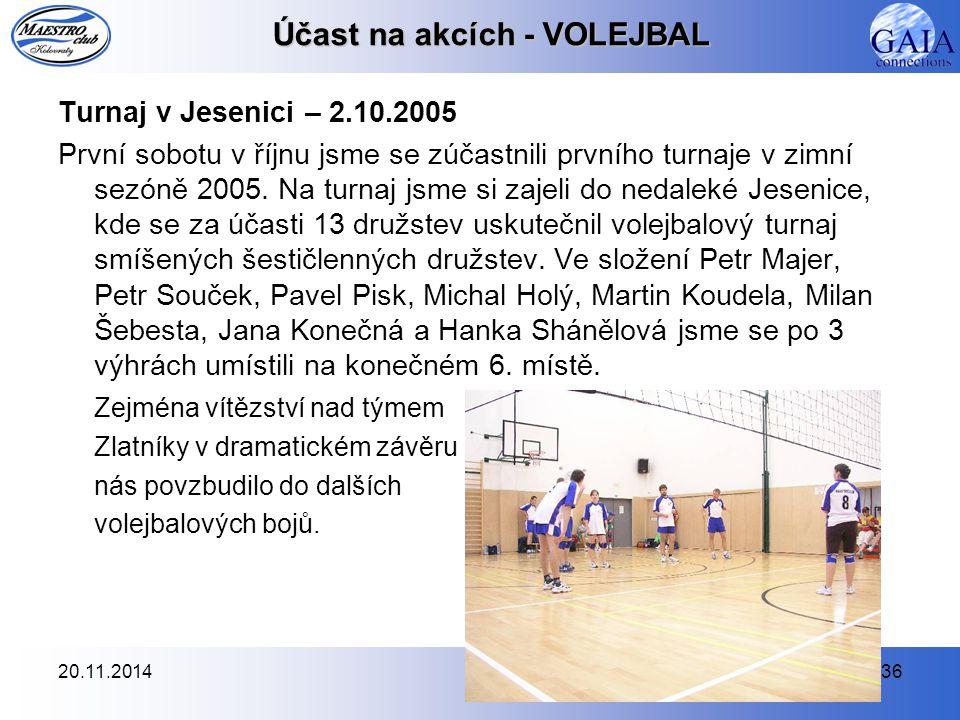 20.11.201436 Účast na akcích - VOLEJBAL Turnaj v Jesenici – 2.10.2005 První sobotu v říjnu jsme se zúčastnili prvního turnaje v zimní sezóně 2005. Na