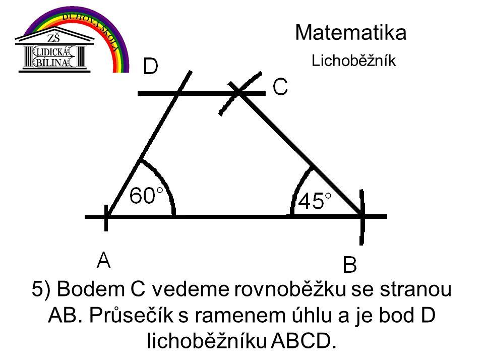 Matematika Lichoběžník 5) Bodem C vedeme rovnoběžku se stranou AB. Průsečík s ramenem úhlu a je bod D lichoběžníku ABCD.
