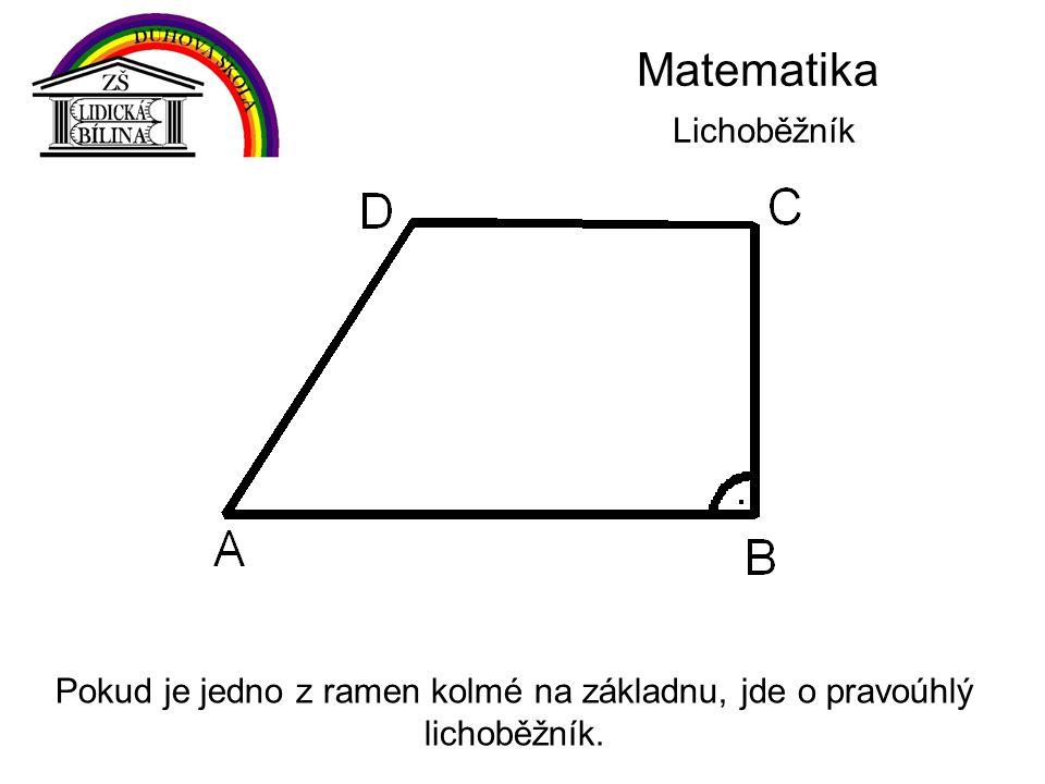 Matematika Lichoběžník Pokud je jedno z ramen kolmé na základnu, jde o pravoúhlý lichoběžník.