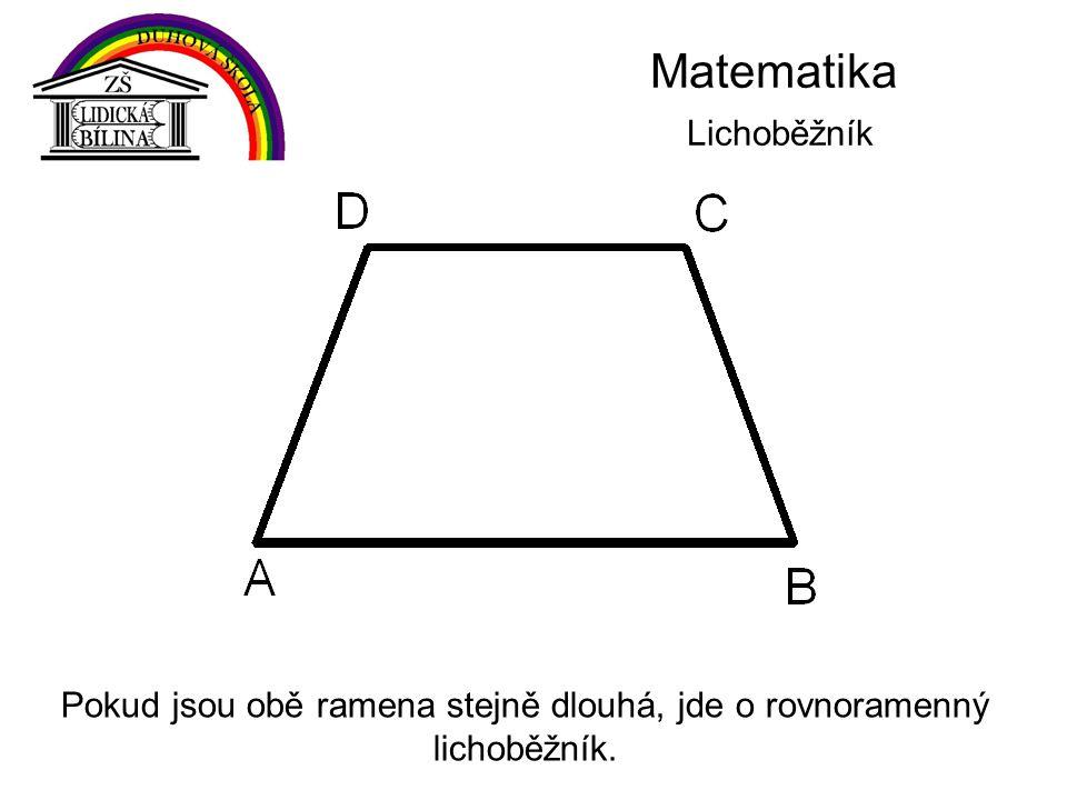 Matematika Lichoběžník Pokud jsou obě ramena stejně dlouhá, jde o rovnoramenný lichoběžník.
