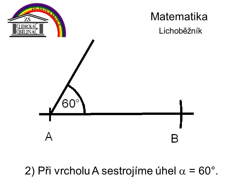 Matematika Lichoběžník 2) Při vrcholu A sestrojíme úhel  = 60°.
