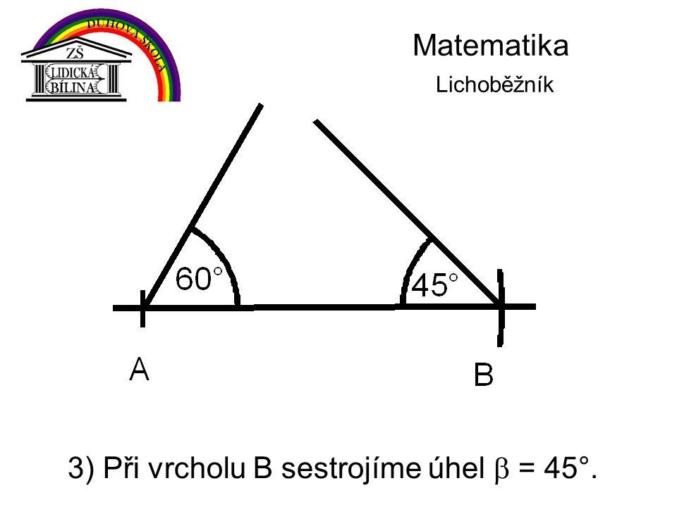 Matematika Lichoběžník 3) Při vrcholu B sestrojíme úhel  = 45°.