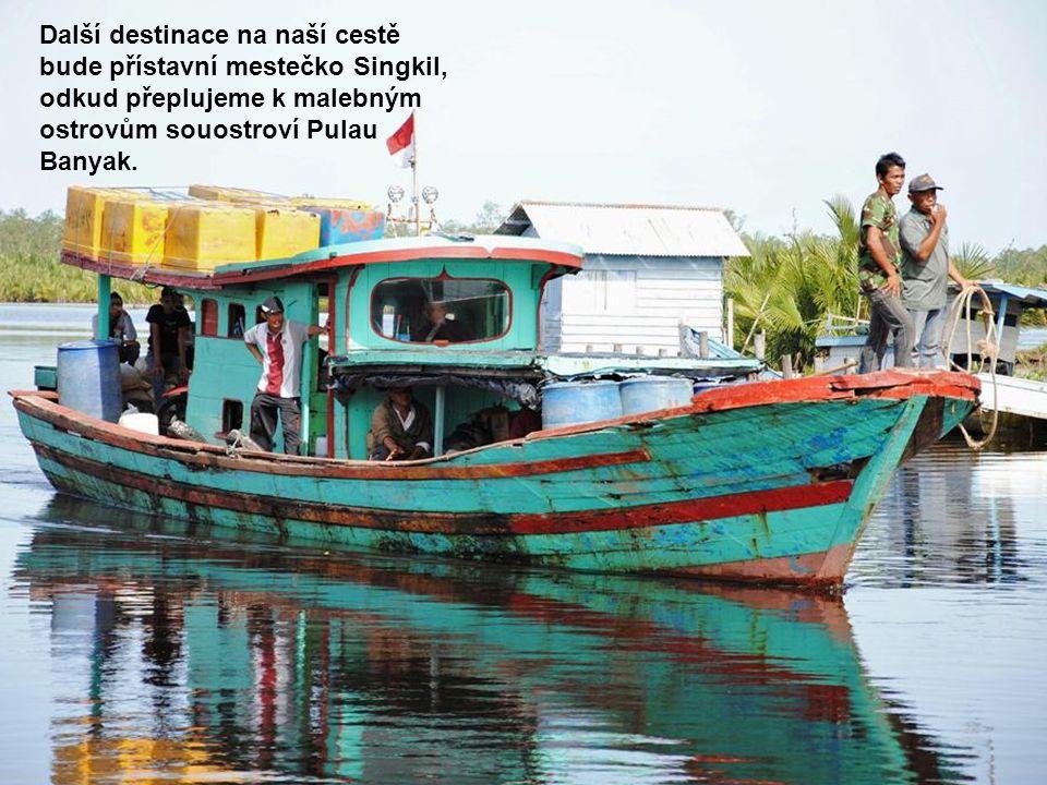 Další destinace na naší cestě bude přístavní mestečko Singkil, odkud přeplujeme k malebným ostrovům souostroví Pulau Banyak.