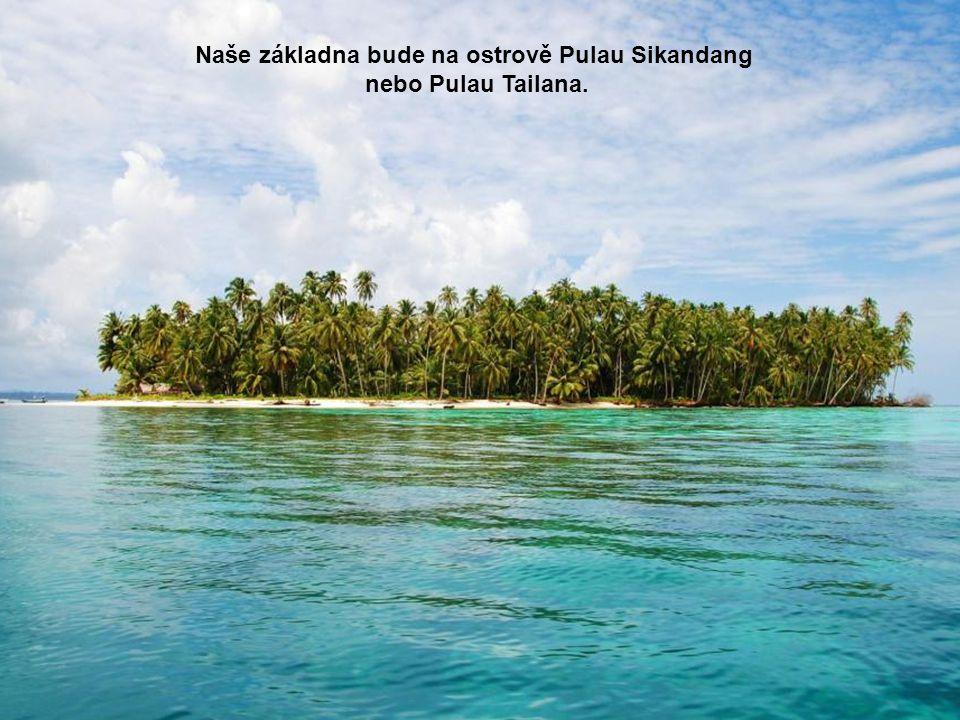 Naše základna bude na ostrově Pulau Sikandang nebo Pulau Tailana.