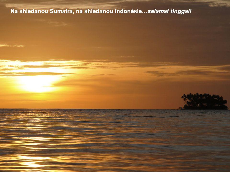 Na shledanou Sumatra, na shledanou Indonésie…selamat tinggal!