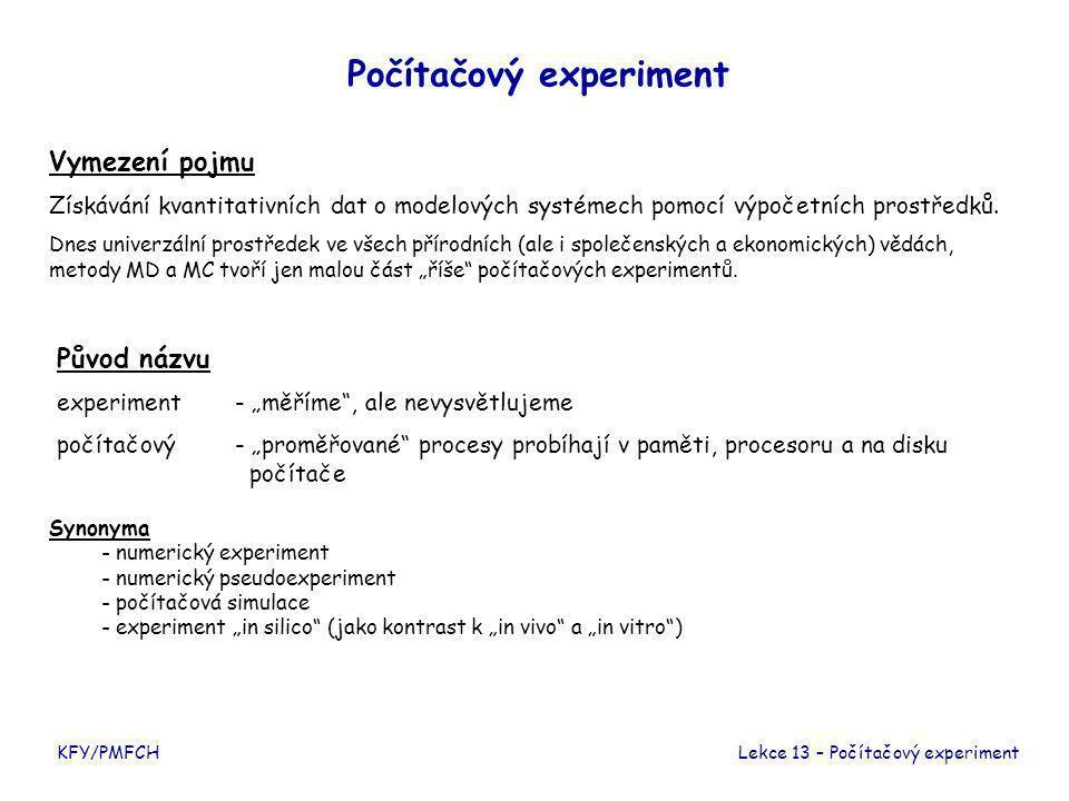 KFY/PMFCH Počítačový experiment Vymezení pojmu Získávání kvantitativních dat o modelových systémech pomocí výpočetních prostředků.