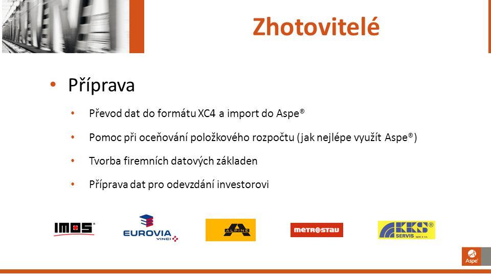 Zhotovitelé Příprava Převod dat do formátu XC4 a import do Aspe® Pomoc při oceňování položkového rozpočtu (jak nejlépe využít Aspe®) Tvorba firemních