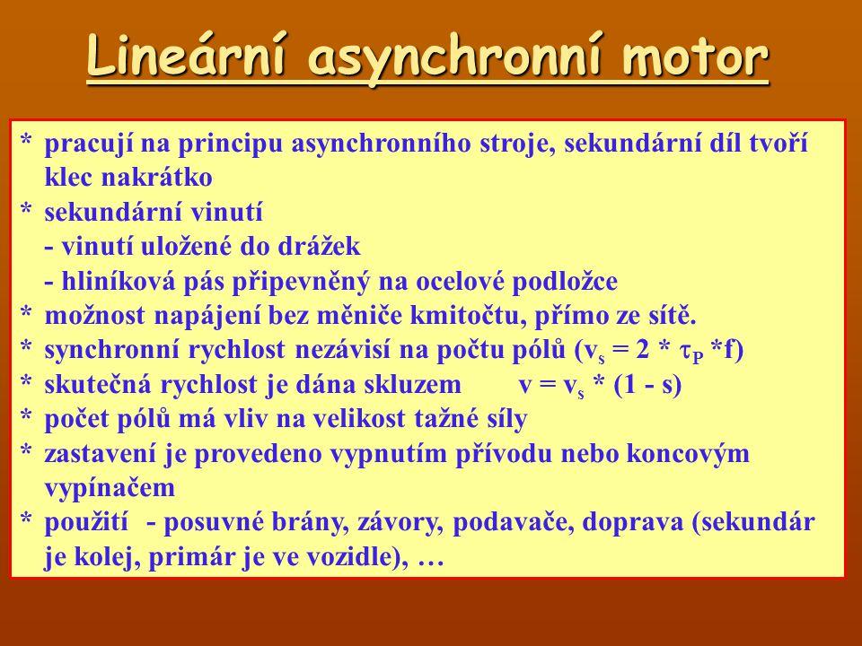 Lineární asynchronní motor *pracují na principu asynchronního stroje, sekundární díl tvoří klec nakrátko *sekundární vinutí -vinutí uložené do drážek